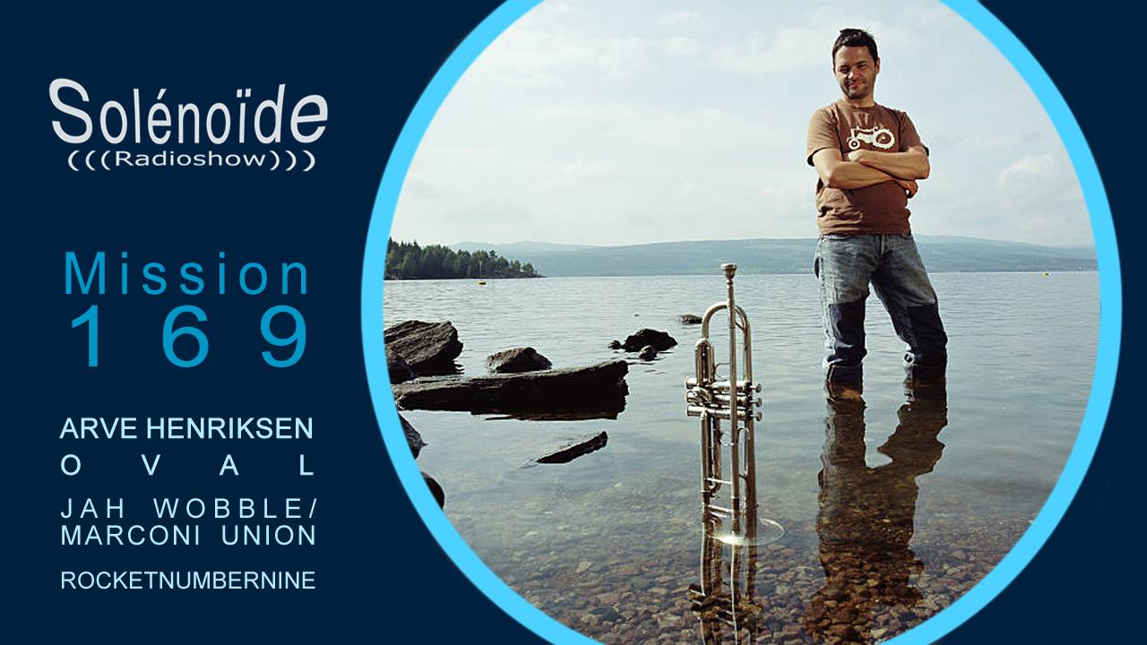 Emission > Solénoïde - Mission 169 - Arve Henriksen, Jah Wobble, Oval...