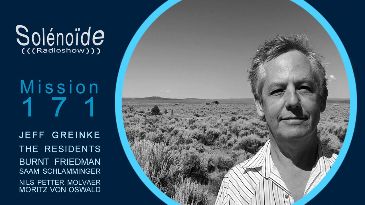 Emission > Solénoïde - Mission 171 - Jeff Greinke, Burnt Friedman, The Residents...