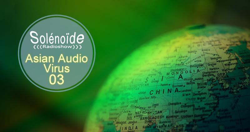 Emission > Solénoïde - Asian Audio Virus 03