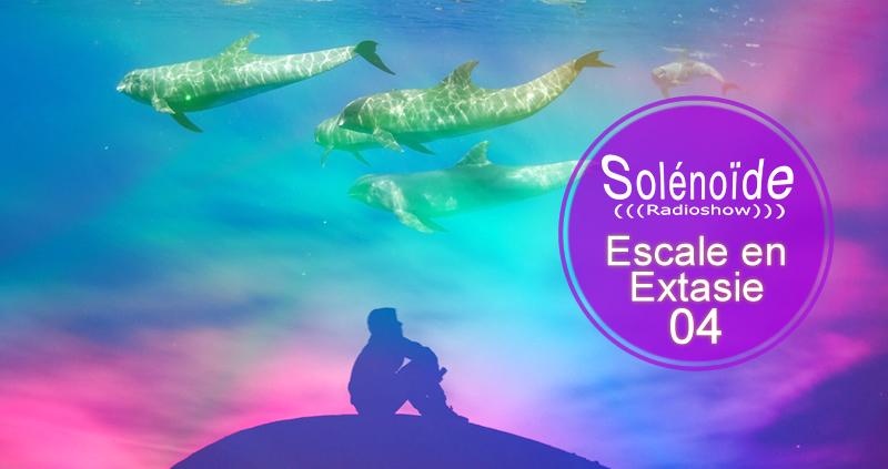 Emission > Solénoïde - Escale en Extasie 04