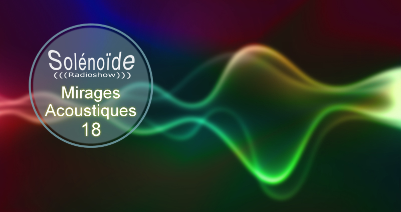 Emission > Solénoïde - Mirages Acoustiques 18