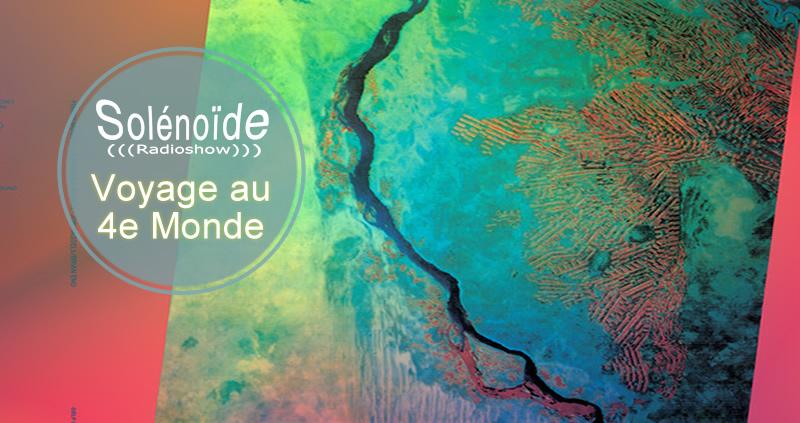 Emission > Solénoïde - Voyage au 4e Monde